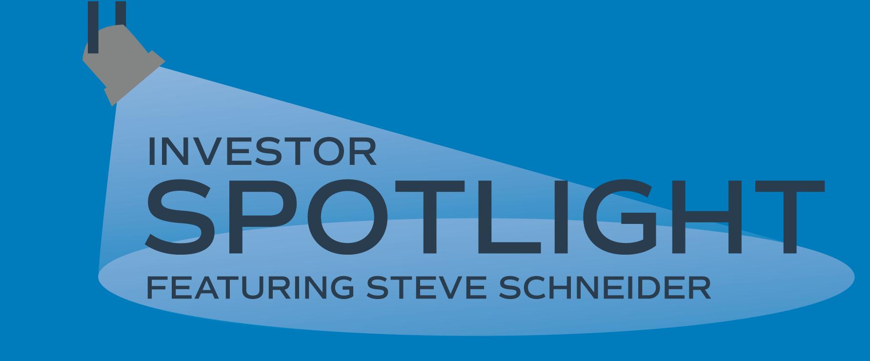 Investor Spotlight: Steve Schneider